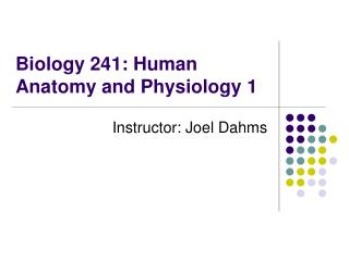 Biology 241: Human Anatomy and Physiology 1