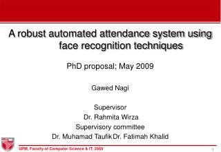A robust automated attendance system using face recognition techniques PhD proposal; May 2009