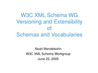 W3C XML Schema WG Versioning and Extensibility of Schemas and Vocabularies