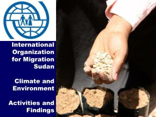 International Organization  for Migration Sudan Climate and Environment  Activities and Findings