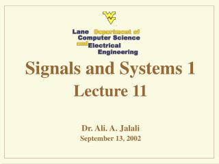Signals and Systems 1 Lecture 11 Dr. Ali. A. Jalali September 13, 2002