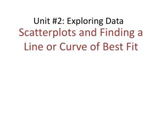 Scatterplots and Finding a Line or Curve of Best Fit