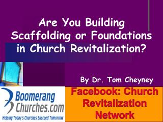 Are You Building Scaffolding or Foundations in Church Revitalization?