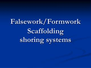 F alsework/ F ormwork Scaffolding shoring systems