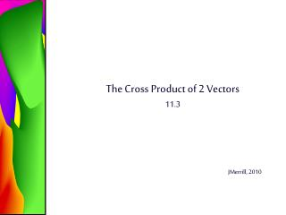 The Cross Product of 2 Vectors 11.3