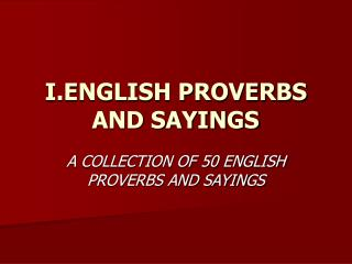 I.ENGLISH PROVERBS AND SAYINGS