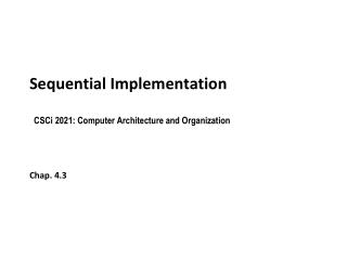 Sequential Implementation CSCi  2021: Computer Architecture and Organization