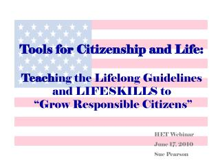 "Tools for Citizenship and Life: Teach ing the Lifelong Guidelines and LIFESKILLS to  ""Grow Responsible Citizens"""