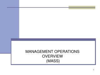 MANAGEMENT OPERATIONS OVERVIEW  (MASS)