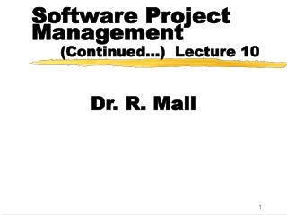 Software Project Management 			 (Continued…)  Lecture 10