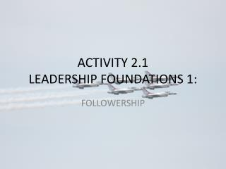 ACTIVITY 2.1 LEADERSHIP FOUNDATIONS 1 :