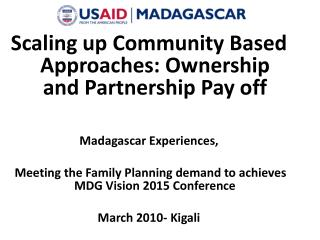 Scaling up Community Based Approaches: Ownership and Partnership Pay off Madagascar Experiences,