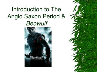 Introduction to The Anglo Saxon Period &  Beowulf
