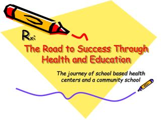 R x : The Road to Success Through Health and Education