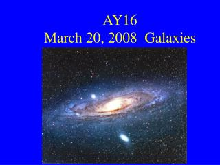 AY16 March 20, 2008  Galaxies