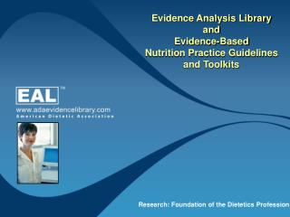 Evidence Analysis Library  and Evidence-Based Nutrition Practice Guidelines and Toolkits