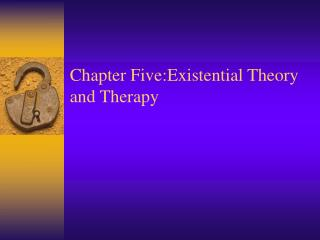 Chapter Five: Existential Theory and Therapy