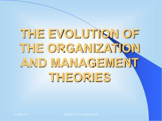 THE EVOLUTION OF THE ORGANIZATION AND MANAGEMENT THEORIES