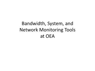 Bandwidth, System, and  Network Monitoring Tools  at OEA