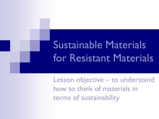 Sustainable Materials for Resistant Materials