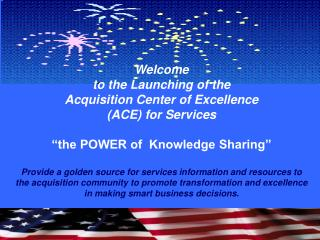 Welcome  to the Launching of the  Acquisition Center of Excellence  (ACE) for Services