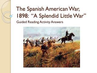 "The Spanish American War, 1898:  ""A Splendid Little War"""