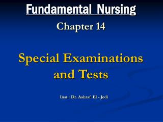 Fundamental  Nursing Chapter 14 Special Examinations and Tests