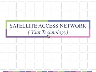 SATELLITE ACCESS NETWORK ( Vsat Technology)