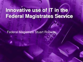 Innovative use of IT in the Federal Magistrates Service