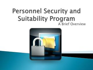 Personnel Security and Suitability Program