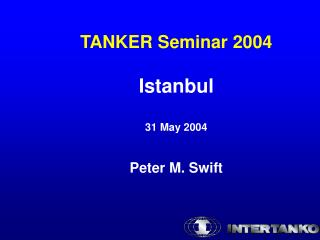 TANKER Seminar 2004 Istanbul 31 May 2004 Peter M. Swift