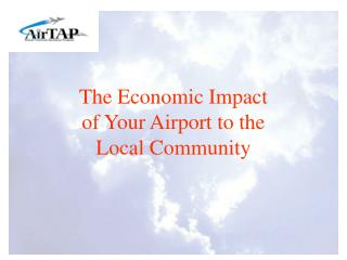The Economic Impact  of Your Airport to the  Local Community