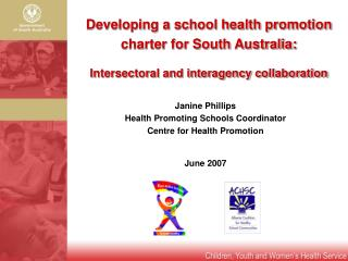 Janine Phillips Health Promoting Schools Coordinator Centre for Health Promotion June 2007