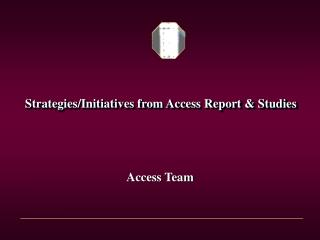 Strategies/Initiatives from Access Report & Studies