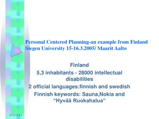 Personal Centered Planning-an example from Finland Siegen University 15-16.3.2005/ Maarit Aalto