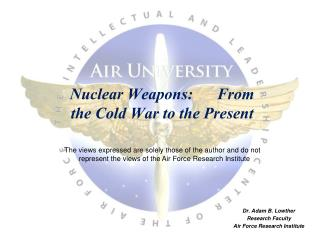 Nuclear Weapons:      From the Cold War to the Present