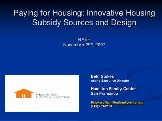 Paying for Housing: Innovative Housing Subsidy Sources and Design NAEH November 29 th , 2007