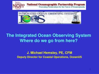 The Integrated Ocean Observing System Where do we go from here?