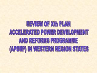 REVIEW OF Xth PLAN  ACCELERATED POWER DEVELOPMENT AND REFORMS PROGRAMME