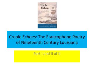 Creole Echoes: The Francophone Poetry of Nineteenth Century Louisiana