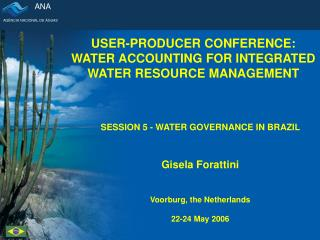 SESSION 5 - WATER GOVERNANCE IN BRAZIL Gisela Forattini Voorburg, the Netherlands 22-24 May 2006