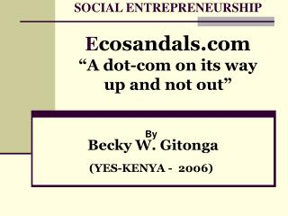 "SOCIAL ENTREPRENEURSHIP E cosandals ""A dot-com on its way up and not out"""