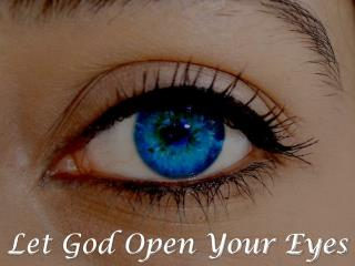 Let God Open Your Eyes