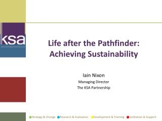 Life after the Pathfinder: Achieving Sustainability