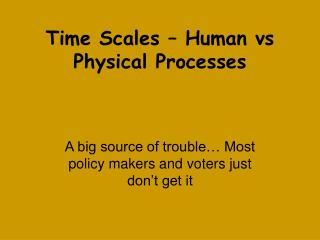 Time Scales – Human vs Physical Processes