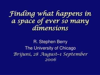 Finding what happens in a space of ever so many dimensions