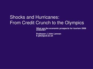 Shocks and Hurricanes:  From Credit Crunch to the Olympics