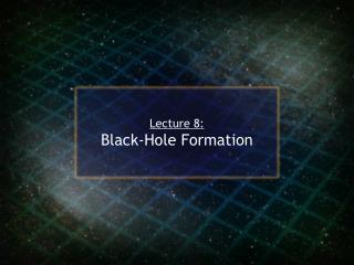 Lecture 8: Black-Hole Formation