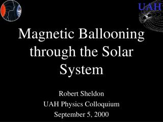 Magnetic Ballooning through the Solar System