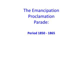 The Emancipation Proclamation Parade: Period 1850 - 1865